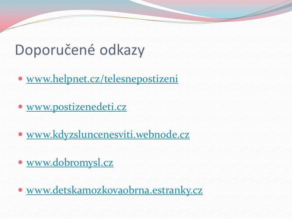 Doporučené odkazy www.helpnet.cz/telesnepostizeni www.postizenedeti.cz www.kdyzsluncenesviti.webnode.cz www.dobromysl.cz www.detskamozkovaobrna.estranky.cz
