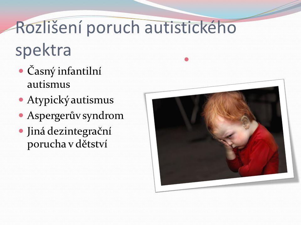 Rozlišení poruch autistického spektra Časný infantilní autismus Atypický autismus Aspergerův syndrom Jiná dezintegrační porucha v dětství