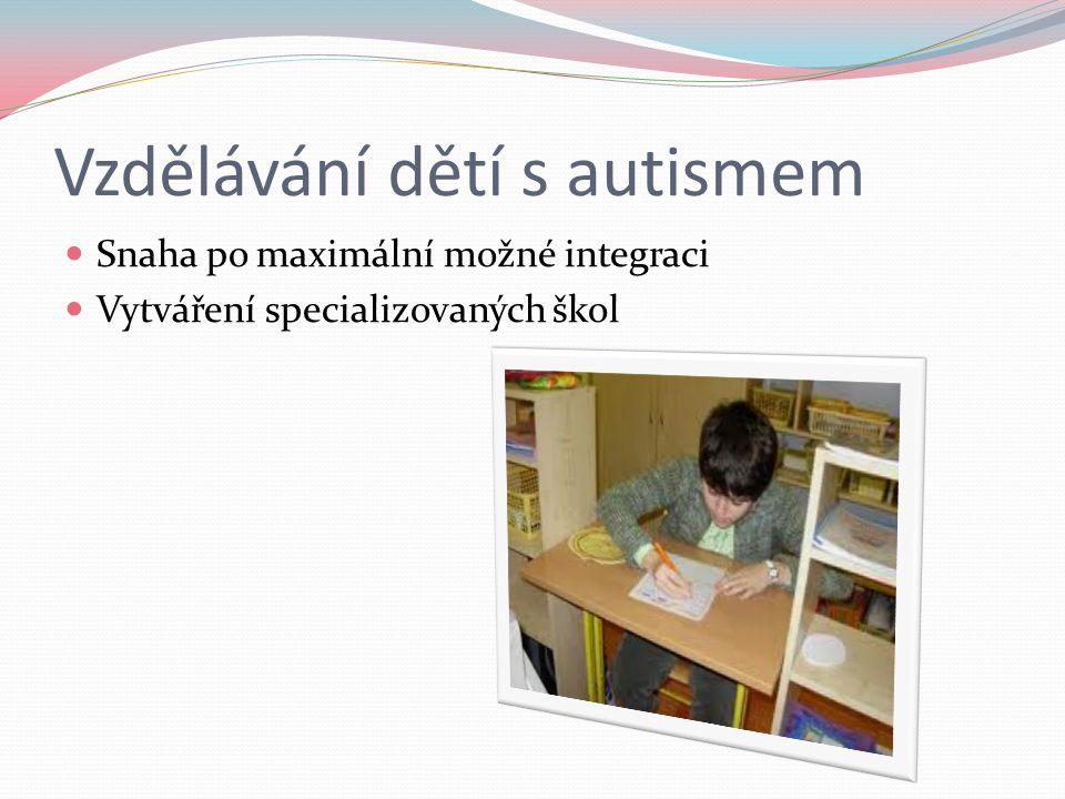 Vzdělávání dětí s autismem Snaha po maximální možné integraci Vytváření specializovaných škol