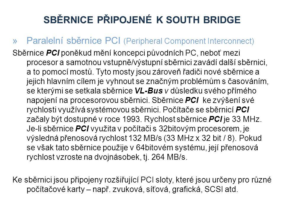 SBĚRNICE PŘIPOJENÉ K SOUTH BRIDGE »Sériová sběrnice ATA (Serial ATA) Data přenáší (na rozdíl od starší technologie PATA) sériově přenosovou rychlostí 150 MB/s (díky mnohem vyšším pracovním frekvencím – 1500 MHz).