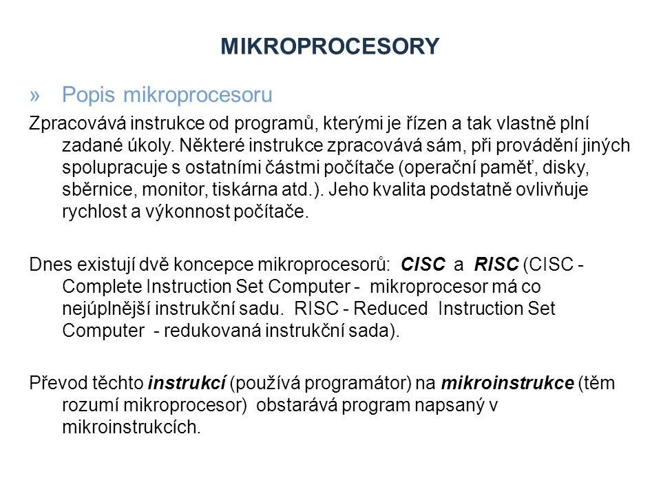 MIKROPROCESORY »Důležité části mikroprocesoru: »Aritmeticko-logická jednotka: procesory obsahují jednu nebo více aritmeticko-logických (ALU), které provádí nad daty aritmetické a logické operace.