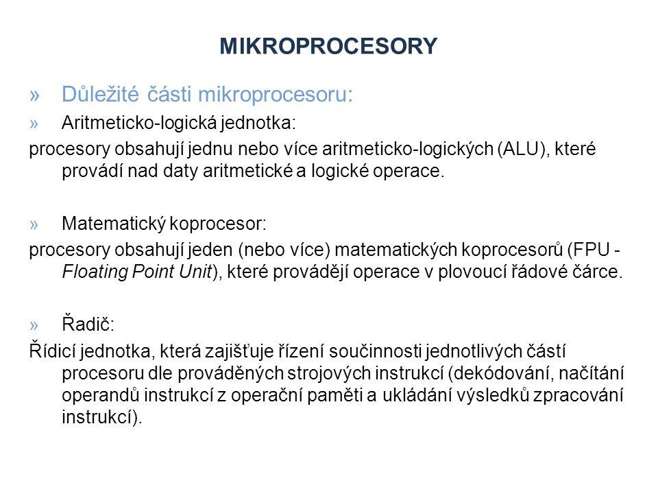 MIKROPROCESORY »Důležité části mikroprocesoru: »Registry: každý mikroprocesor pracuje s daty a programovými instrukcemi uloženými v op.