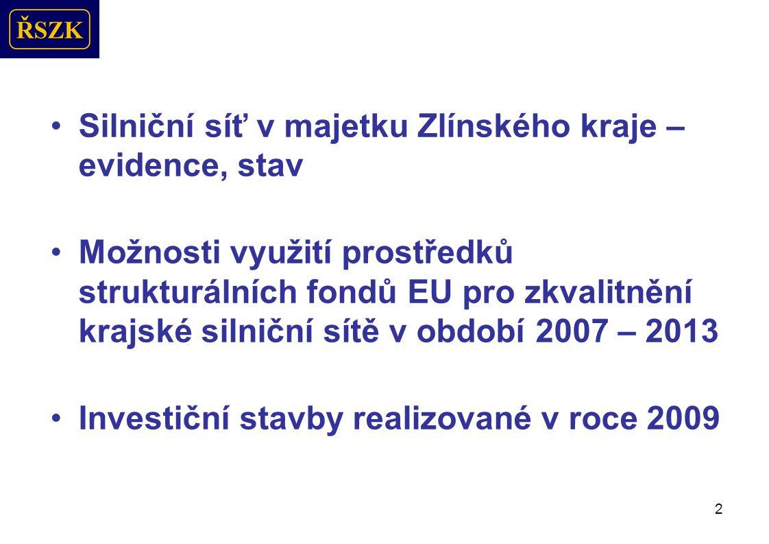 2 Silniční síť v majetku Zlínského kraje – evidence, stav Možnosti využití prostředků strukturálních fondů EU pro zkvalitnění krajské silniční sítě v období 2007 – 2013 Investiční stavby realizované v roce 2009