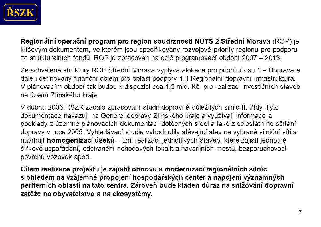 18 Prostředky, které lze získat v plánovacím období 2007 – 2013 ze strukturálních fondů EU nejsou dostatečné na realizaci všech záměrů pro modernizaci vybrané krajské silniční sítě.