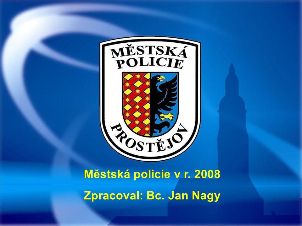 Městská policie v r. 2008 Zpracoval: Bc. Jan Nagy