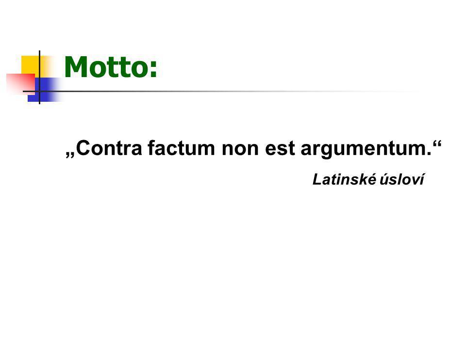 """Motto: """"Contra factum non est argumentum."""" Latinské úsloví"""