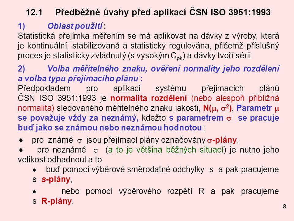 8 12.1Předběžné úvahy před aplikací ČSN ISO 3951:1993 1)Oblast použití : Statistická přejímka měřením se má aplikovat na dávky z výroby, která je kont