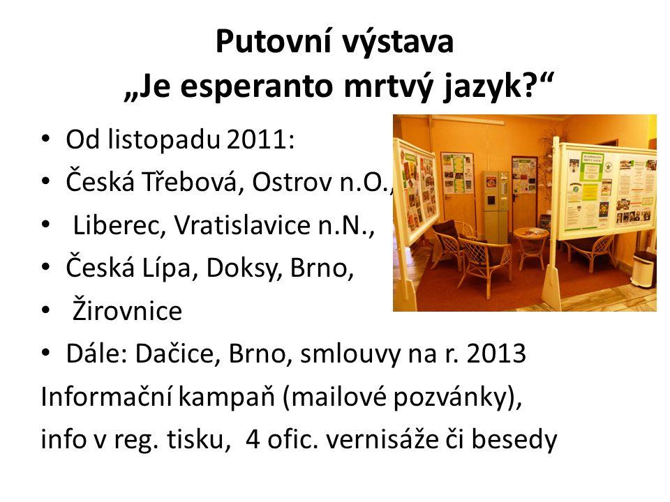 """Putovní výstava """"Je esperanto mrtvý jazyk? Od listopadu 2011: Česká Třebová, Ostrov n.O., Liberec, Vratislavice n.N., Česká Lípa, Doksy, Brno, Žirovnice Dále: Dačice, Brno, smlouvy na r."""