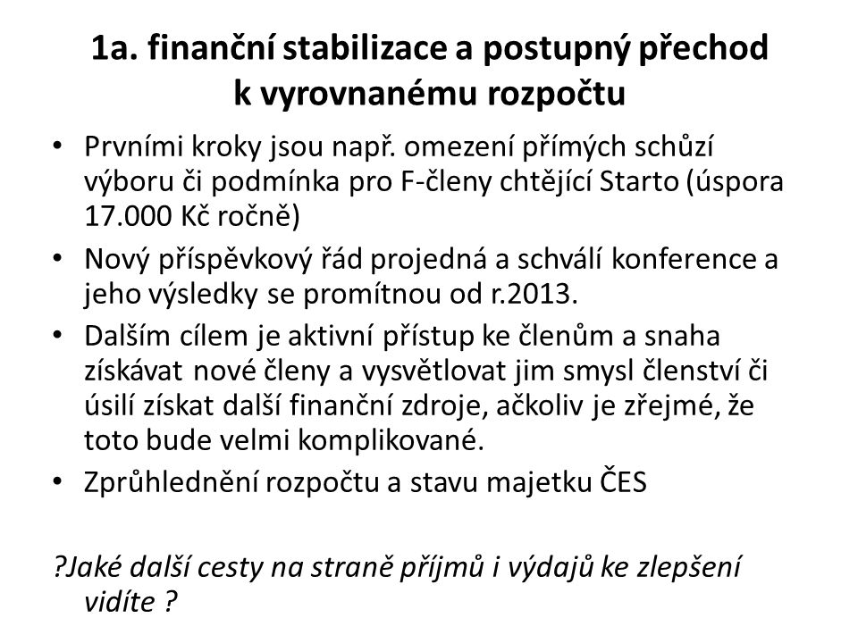 1a.finanční stabilizace a postupný přechod k vyrovnanému rozpočtu Prvními kroky jsou např.