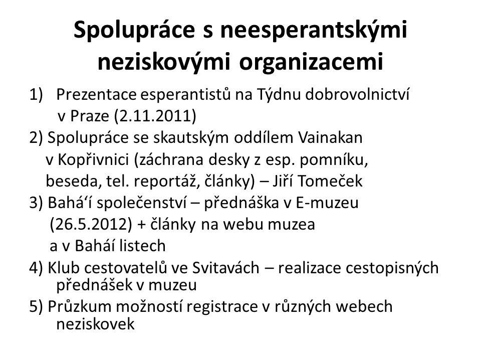 Spolupráce s neesperantskými neziskovými organizacemi 1)Prezentace esperantistů na Týdnu dobrovolnictví v Praze (2.11.2011) 2) Spolupráce se skautským oddílem Vainakan v Kopřivnici (záchrana desky z esp.