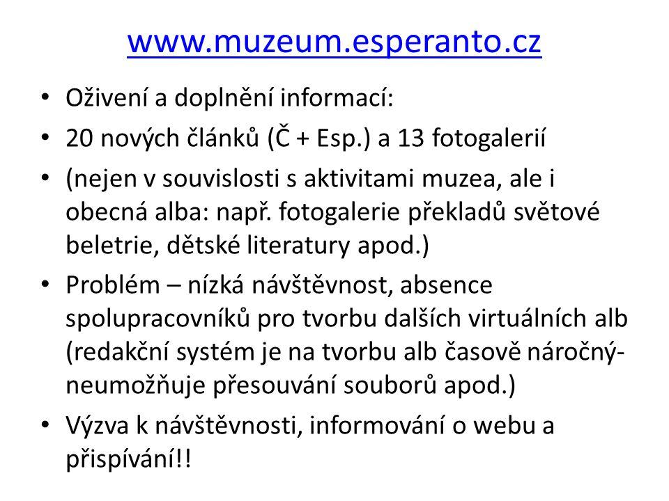 www.muzeum.esperanto.cz Oživení a doplnění informací: 20 nových článků (Č + Esp.) a 13 fotogalerií (nejen v souvislosti s aktivitami muzea, ale i obecná alba: např.