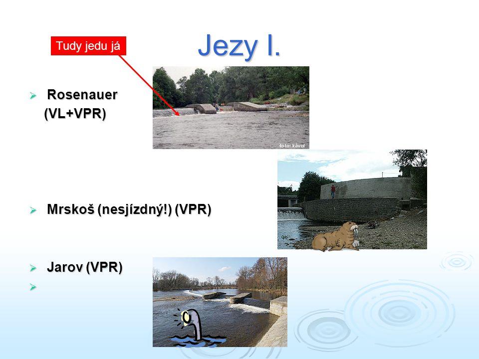 Jezy I.  Rosenauer (VL+VPR) (VL+VPR)  Mrskoš (nesjízdný!) (VPR)  Jarov (VPR)  Tudy jedu já