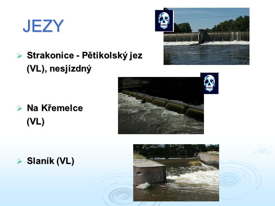 JEZY  Strakonice - Pětikolský jez (VL), nesjízdný (VL), nesjízdný  Na Křemelce (VL) (VL)  Slaník (VL)