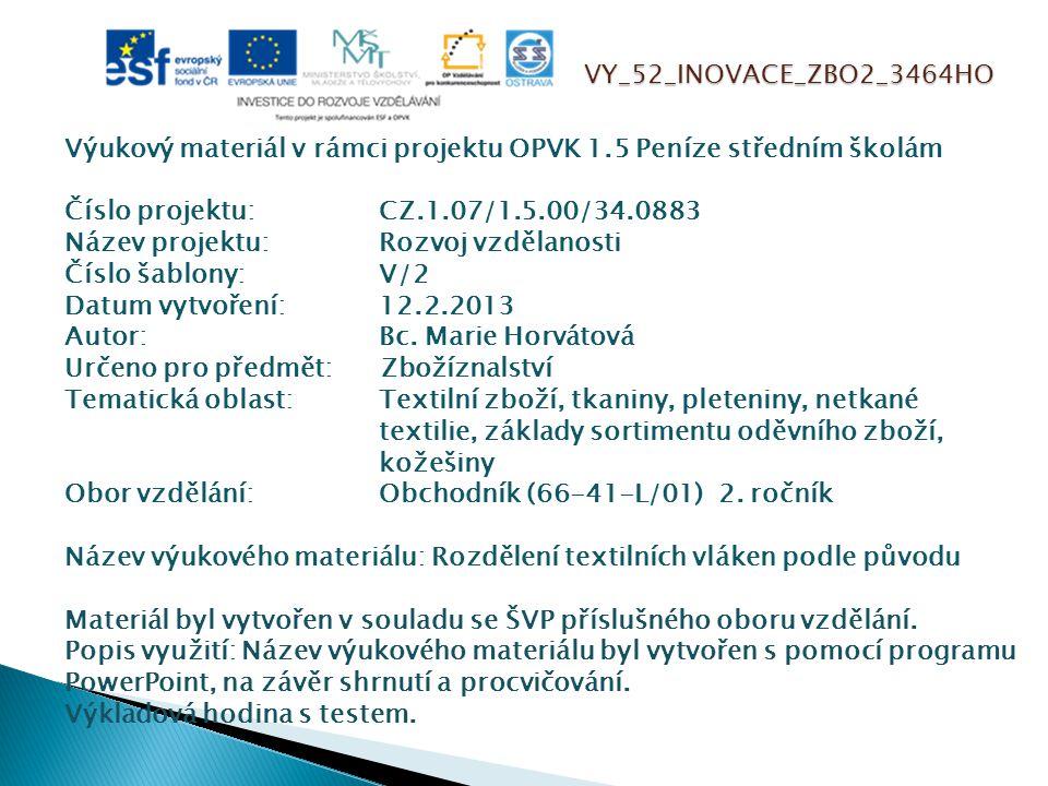 VY_52_INOVACE_ZBO2_3464HO Výukový materiál v rámci projektu OPVK 1.5 Peníze středním školám Číslo projektu:CZ.1.07/1.5.00/34.0883 Název projektu:Rozvo