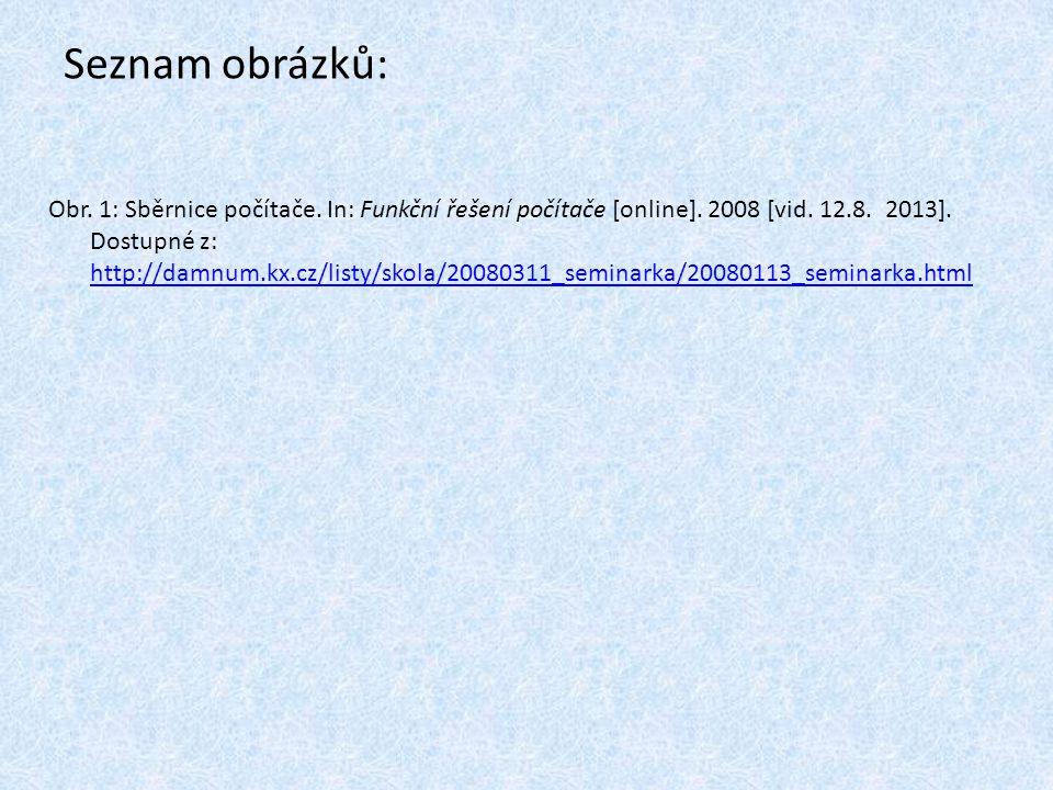 Seznam obrázků: Obr. 1: Sběrnice počítače. In: Funkční řešení počítače [online]. 2008 [vid. 12.8. 2013]. Dostupné z: http://damnum.kx.cz/listy/skola/2