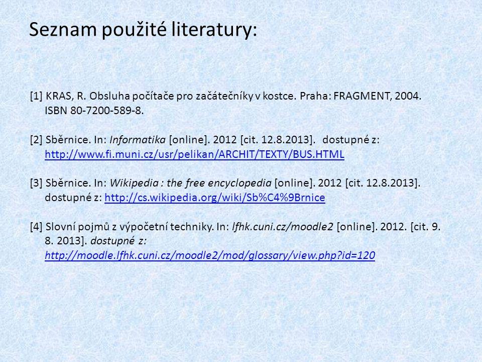 Seznam použité literatury: [1] KRAS, R. Obsluha počítače pro začátečníky v kostce. Praha: FRAGMENT, 2004. ISBN 80-7200-589-8. [2] Sběrnice. In: Inform
