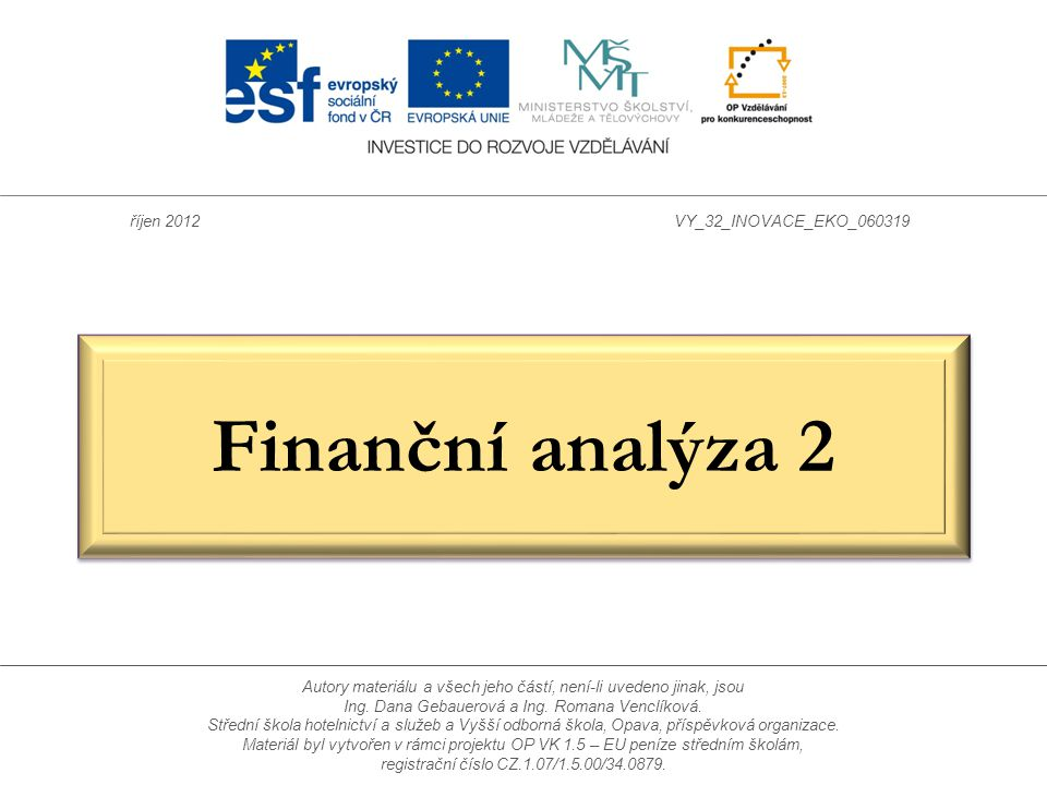 Finanční analýza 2 říjen 2012VY_32_INOVACE_EKO_060319 Autory materiálu a všech jeho částí, není-li uvedeno jinak, jsou Ing. Dana Gebauerová a Ing. Rom