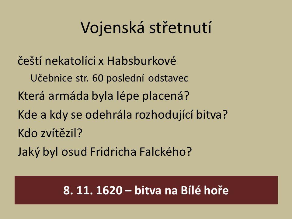 Vojenská střetnutí čeští nekatolíci x Habsburkové Učebnice str. 60 poslední odstavec Která armáda byla lépe placená? Kde a kdy se odehrála rozhodující