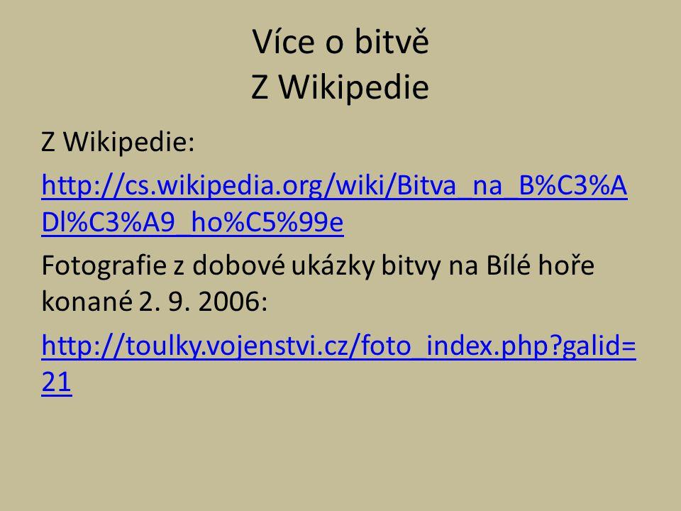 Více o bitvě Z Wikipedie Z Wikipedie: http://cs.wikipedia.org/wiki/Bitva_na_B%C3%A Dl%C3%A9_ho%C5%99e Fotografie z dobové ukázky bitvy na Bílé hoře ko