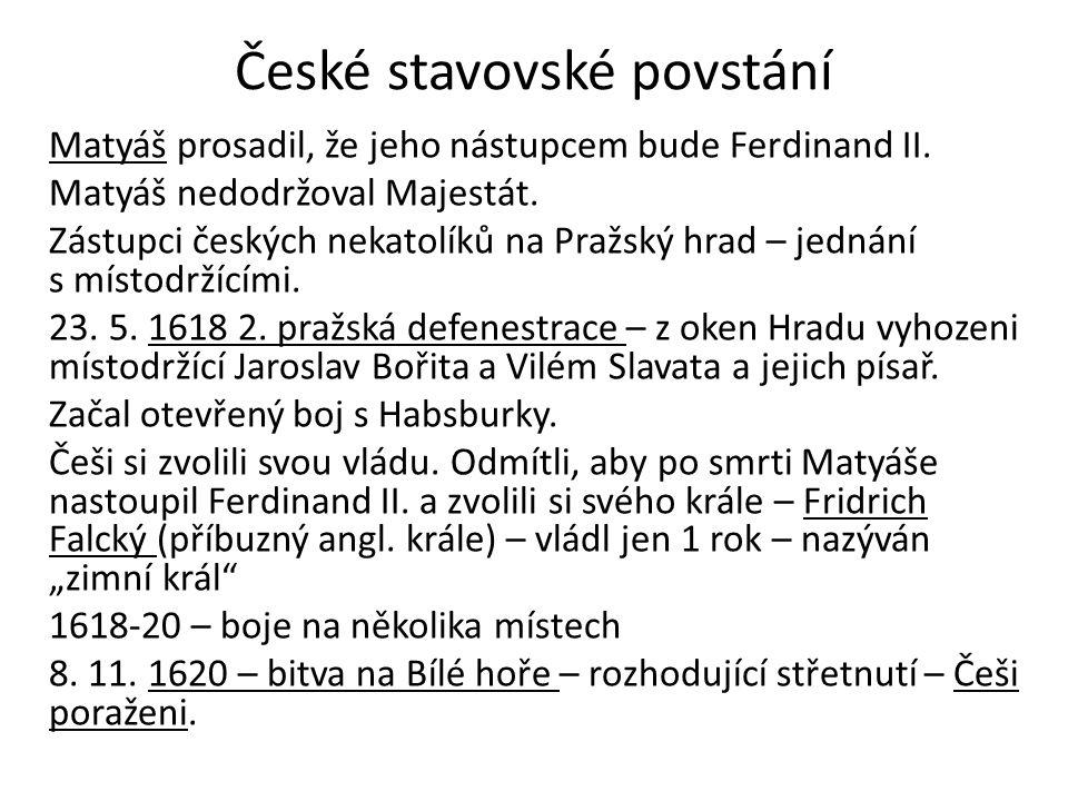 České stavovské povstání Matyáš prosadil, že jeho nástupcem bude Ferdinand II. Matyáš nedodržoval Majestát. Zástupci českých nekatolíků na Pražský hra