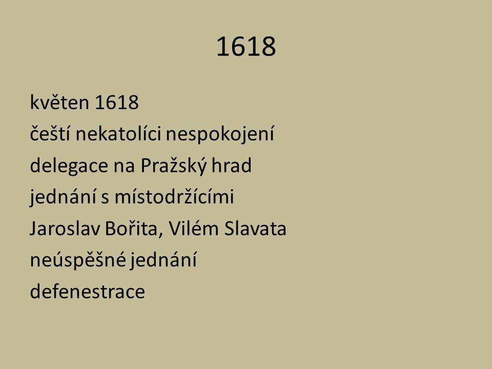 1618 květen 1618 čeští nekatolíci nespokojení delegace na Pražský hrad jednání s místodržícími Jaroslav Bořita, Vilém Slavata neúspěšné jednání defene