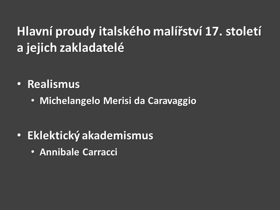 MICHELANGELO MERISI da CARAVAGGIO (1573-1610) Narozen v Carravaggiu u Milána Narozen v Carravaggiu u Milána Učení v Miláně Učení v Miláně 1590 – příchod do Říma 1590 – příchod do Říma Většina díla v Římě Většina díla v Římě Úcta k oratoriánům Filipa Neriho Úcta k oratoriánům Filipa Neriho Údajná vražda místního malíře Údajná vražda místního malíře Útěk před trestem Útěk před trestem Neapol Neapol Sicílie Sicílie Malta Malta Smrt v Porto Ercole (Toskánsko) Smrt v Porto Ercole (Toskánsko) Malba závěsných obrazů Malba závěsných obrazů Malba alla prima Malba alla prima Mělký tmavý prostor Mělký tmavý prostor Prudké nasvícení ze strany Prudké nasvícení ze strany Zdroj světla mimo obraz Zdroj světla mimo obraz Dojem reálna i mystična Dojem reálna i mystična Zobrazování ošklivosti Zobrazování ošklivosti Zcivilňování náboženských témat Zcivilňování náboženských témat Drsné až vulgární prostředí Drsné až vulgární prostředí Popření renesanční čistoty Popření renesanční čistoty