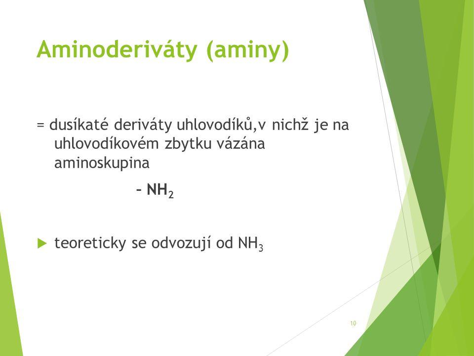 Aminoderiváty (aminy) = dusíkaté deriváty uhlovodíků,v nichž je na uhlovodíkovém zbytku vázána aminoskupina – NH 2  teoreticky se odvozují od NH 3 10