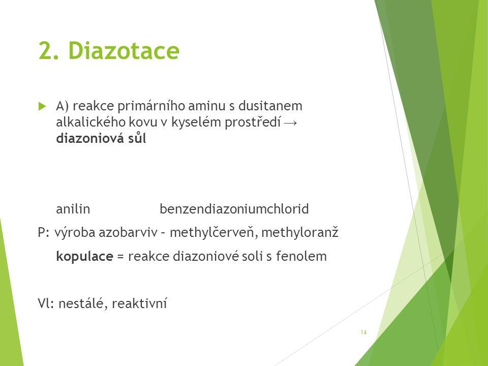2. Diazotace  A) reakce primárního aminu s dusitanem alkalického kovu v kyselém prostředí → diazoniová sůl anilinbenzendiazoniumchlorid P: výroba azo