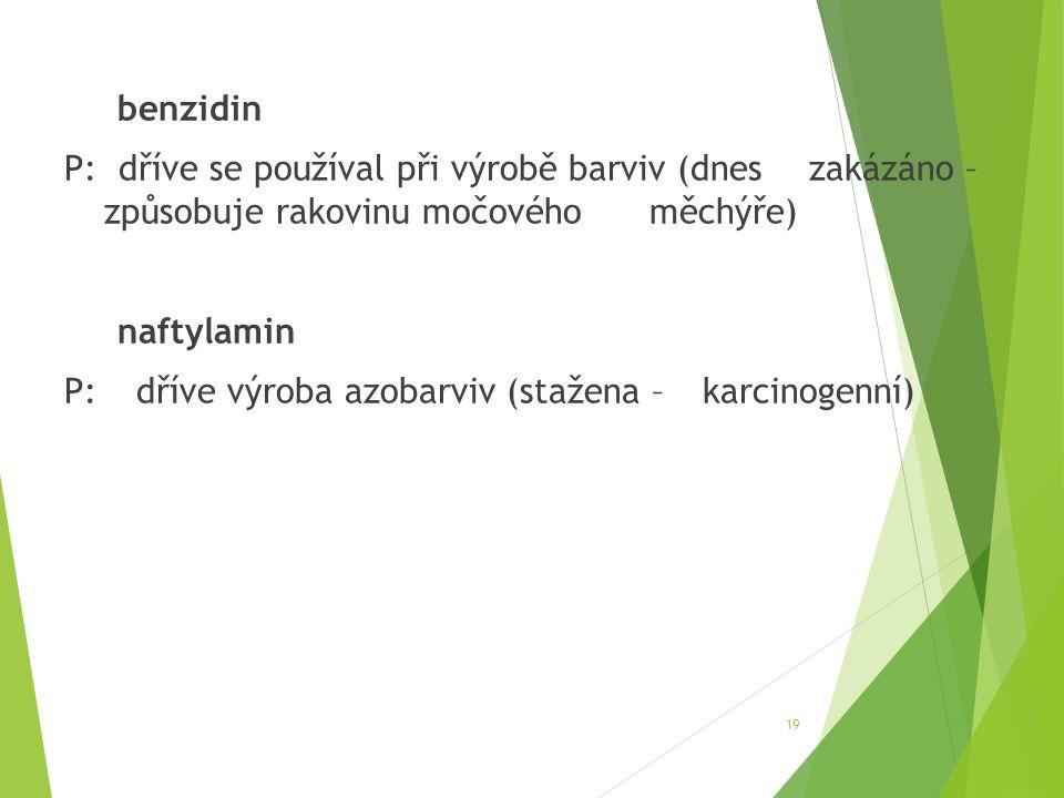 benzidin P: dříve se používal při výrobě barviv (dnes zakázáno – způsobuje rakovinu močového měchýře) naftylamin P: dříve výroba azobarviv (stažena –