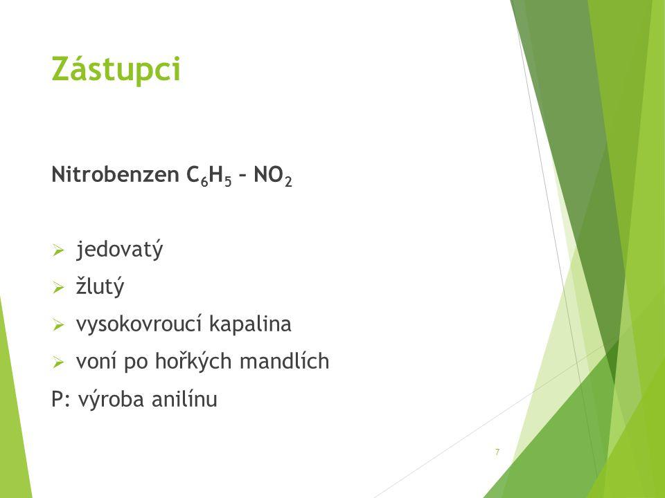 Zástupci Nitrobenzen C 6 H 5 – NO 2  jedovatý  žlutý  vysokovroucí kapalina  voní po hořkých mandlích P: výroba anilínu 7