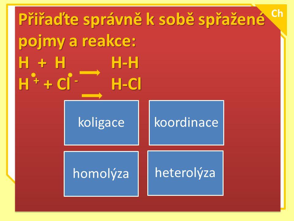 \ Přiřaďte správně k sobě spřažené pojmy a reakce: H + H H-H H + + Cl - H-Cl Přiřaďte správně k sobě spřažené pojmy a reakce: H + H H-H H + + Cl - H-C