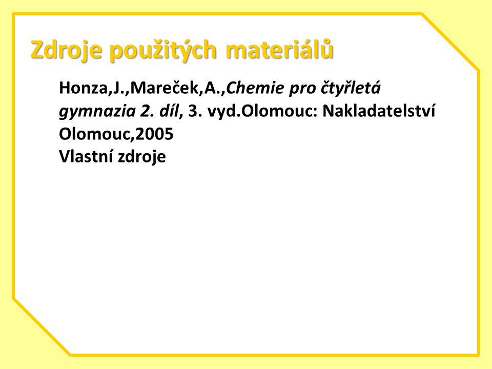 Zdroje použitých materiálů Honza,J.,Mareček,A.,Chemie pro čtyřletá gymnazia 2. díl, 3. vyd.Olomouc: Nakladatelství Olomouc,2005 Vlastní zdroje