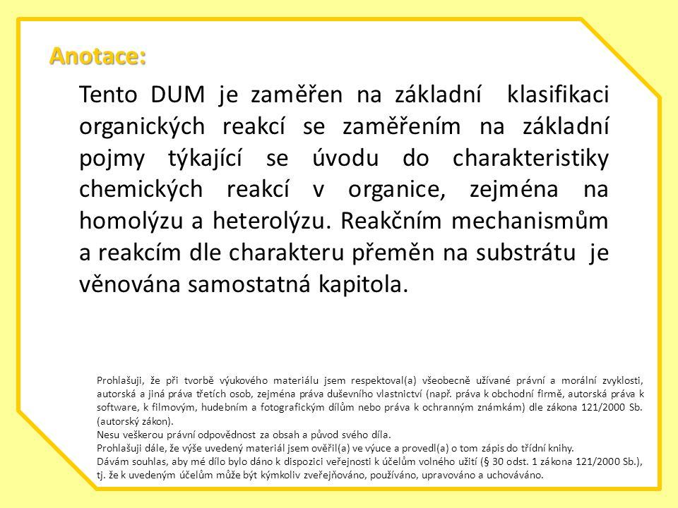 Anotace: Tento DUM je zaměřen na základní klasifikaci organických reakcí se zaměřením na základní pojmy týkající se úvodu do charakteristiky chemickýc