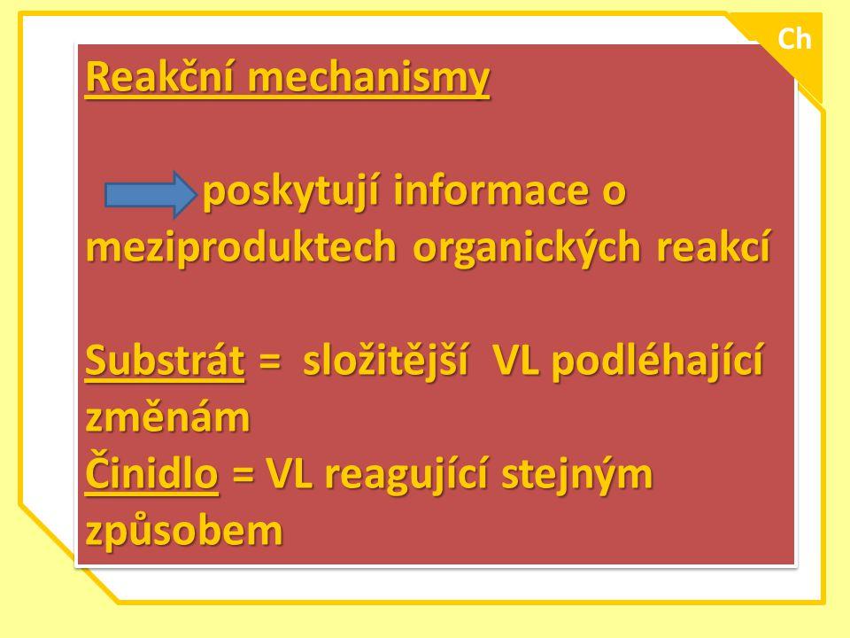 Reakční mechanismy poskytují informace o meziproduktech organických reakcí poskytují informace o meziproduktech organických reakcí Substrát = složitěj