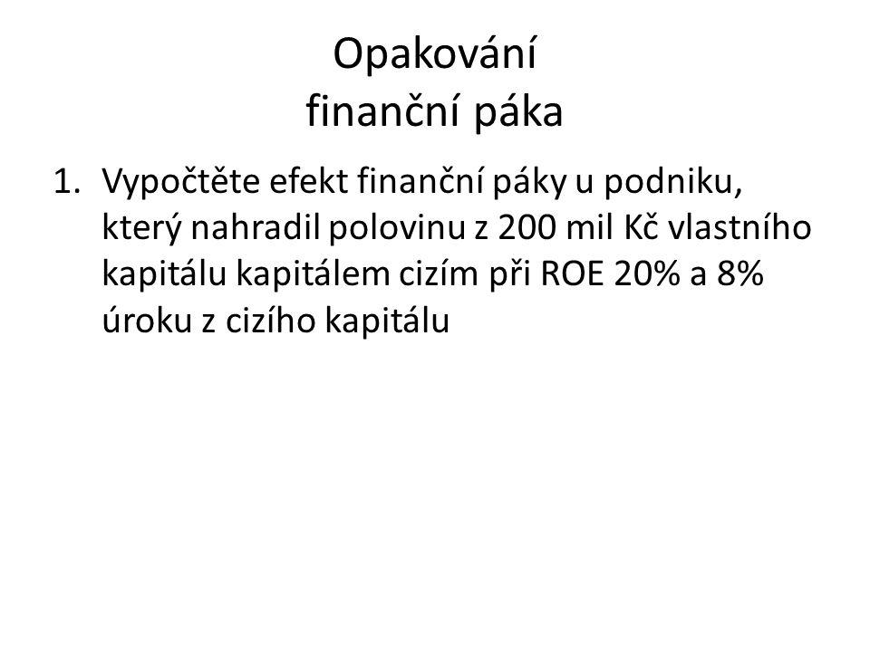 Opakování finanční páka 1.Vypočtěte efekt finanční páky u podniku, který nahradil polovinu z 200 mil Kč vlastního kapitálu kapitálem cizím při ROE 20%
