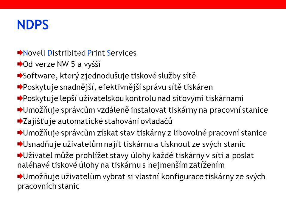NDPS Novell Distribited Print Services od verze NW 5 a vyšší automatická instalace tiskárny na stanici po přihlášení 2 typy NDPS tiskáren: