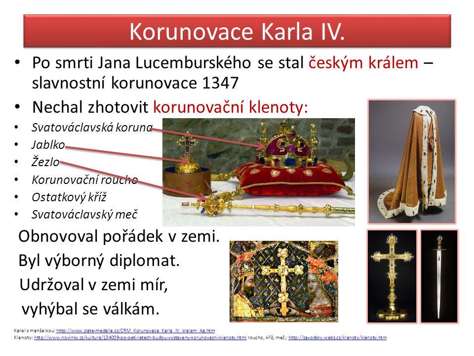 Korunovace Karla IV. Po smrti Jana Lucemburského se stal českým králem – slavnostní korunovace 1347 Nechal zhotovit korunovační klenoty: Svatováclavsk