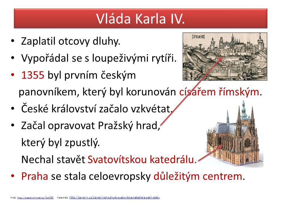 Vláda Karla IV. Zaplatil otcovy dluhy. Vypořádal se s loupeživými rytíři. 1355 byl prvním českým panovníkem, který byl korunován císařem římským. Česk