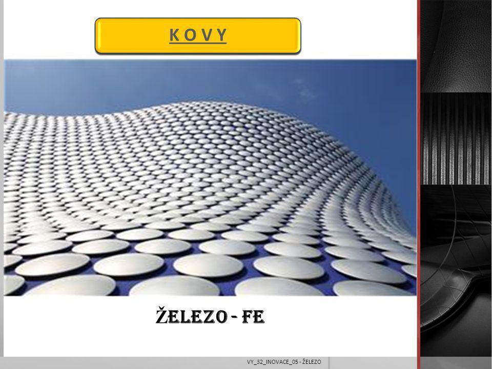 K O V Y Ž ELEZO - Fe VY_32_INOVACE_05 - ŽELEZO