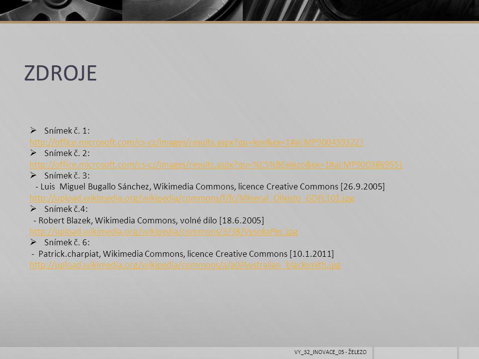 ZDROJE  Snímek č. 1: http://office.microsoft.com/cs-cz/images/results.aspx?qu=kov&ex=1#ai:MP900439322|  Snímek č. 2: http://office.microsoft.com/cs-