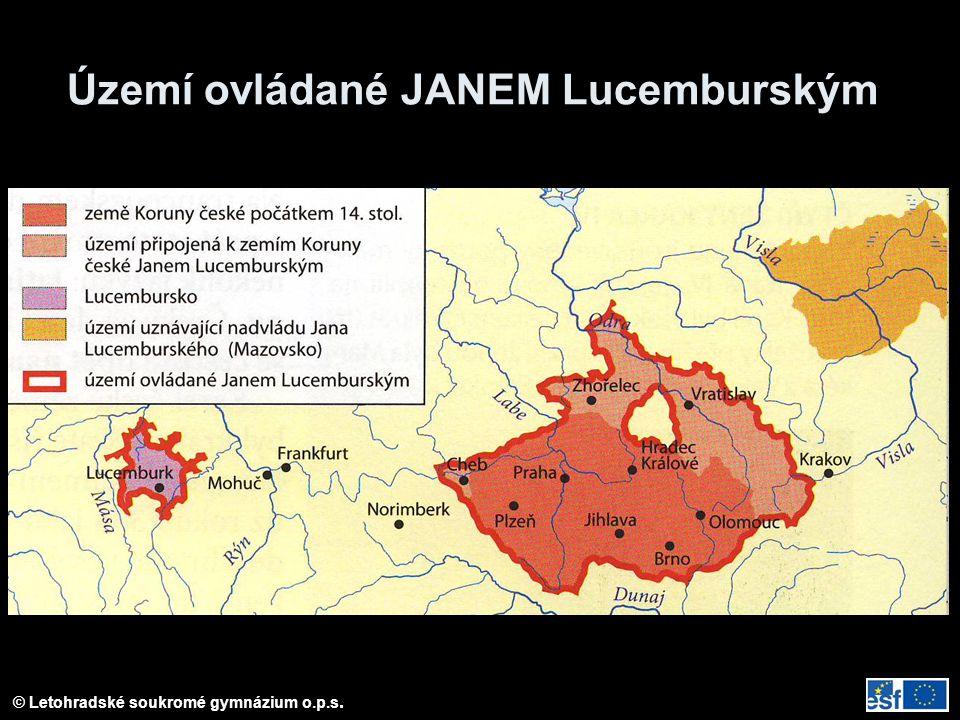 © Letohradské soukromé gymnázium o.p.s. Území ovládané JANEM Lucemburským