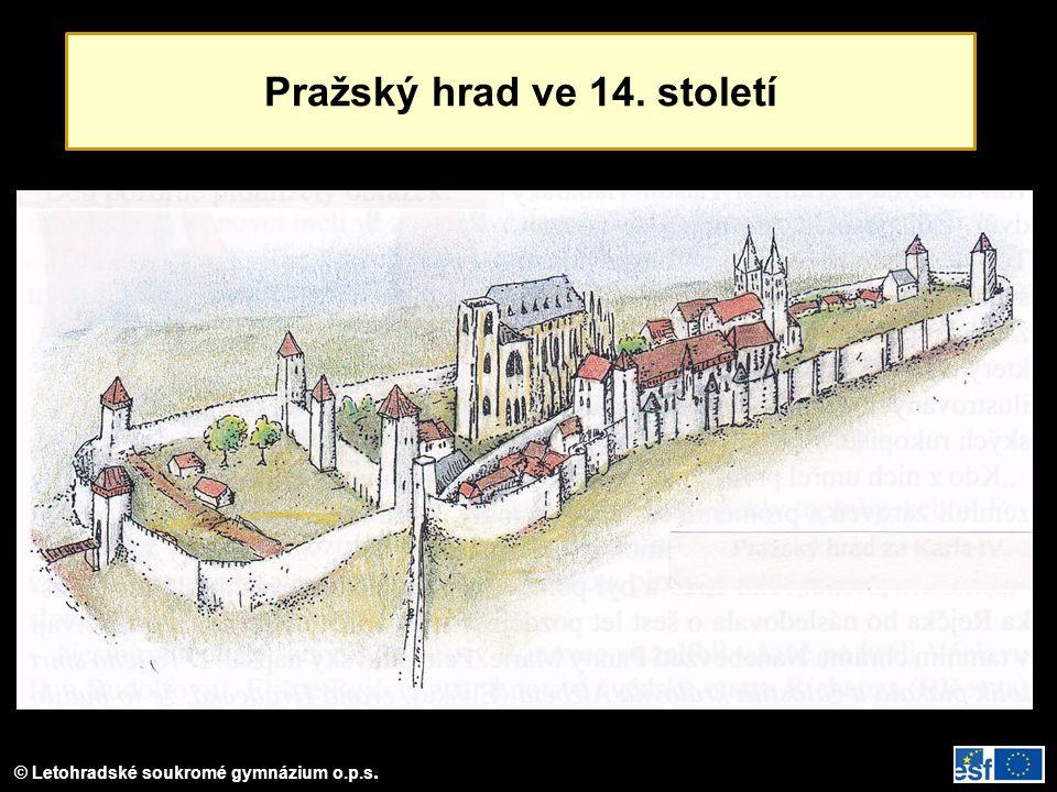 © Letohradské soukromé gymnázium o.p.s. Pražský hrad ve 14. století