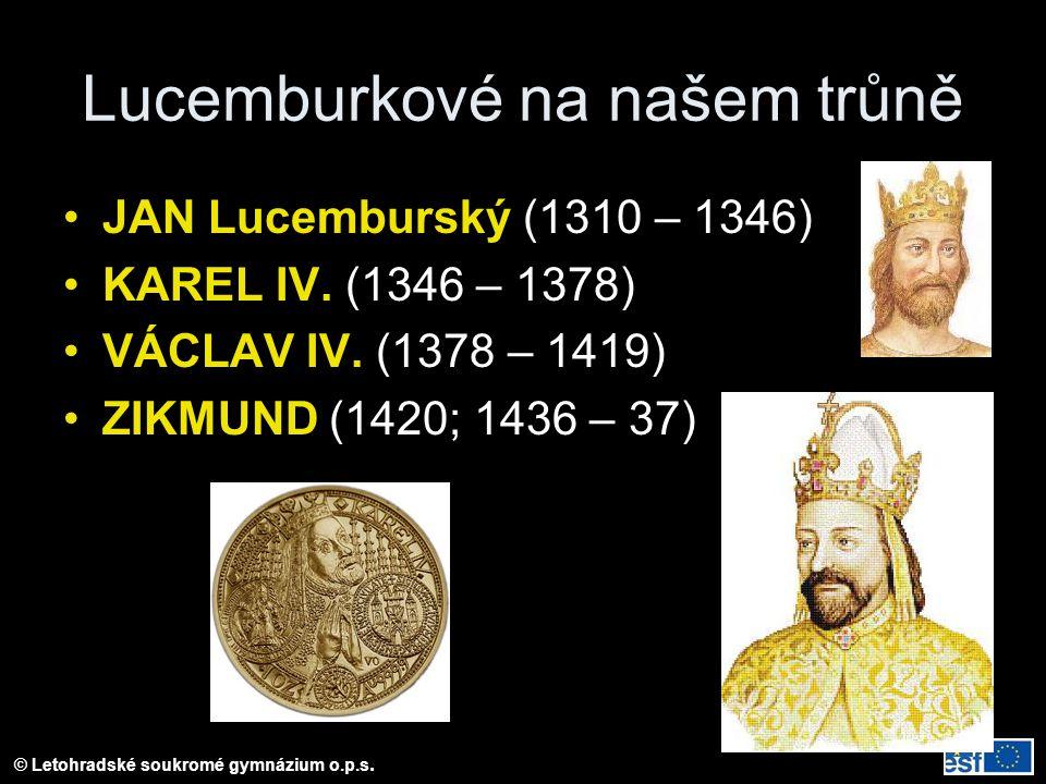 Lucemburkové na našem trůně JAN Lucemburský (1310 – 1346) KAREL IV. (1346 – 1378) VÁCLAV IV. (1378 – 1419) ZIKMUND (1420; 1436 – 37)