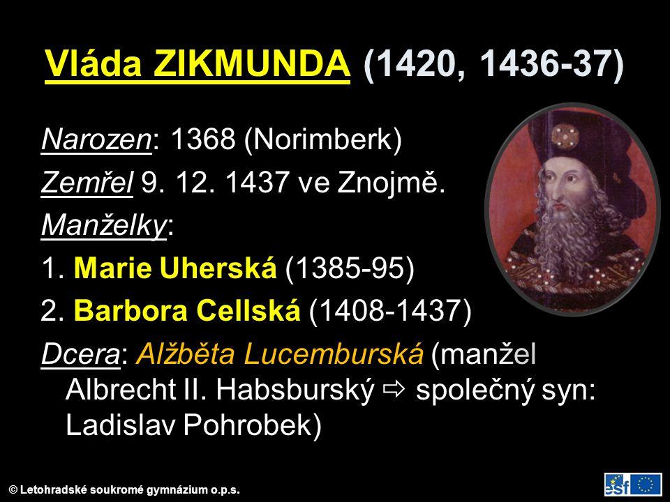 © Letohradské soukromé gymnázium o.p.s. Vláda ZIKMUNDA (1420, 1436-37) Narozen: 1368 (Norimberk) Zemřel 9. 12. 1437 ve Znojmě. Manželky: 1. Marie Uher