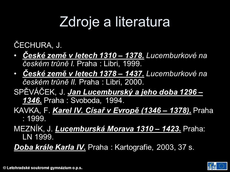 Zdroje a literatura ČECHURA, J. České země v letech 1310 – 1378. Lucemburkové na českém trůně I. Praha : Libri, 1999. České země v letech 1378 – 1437.