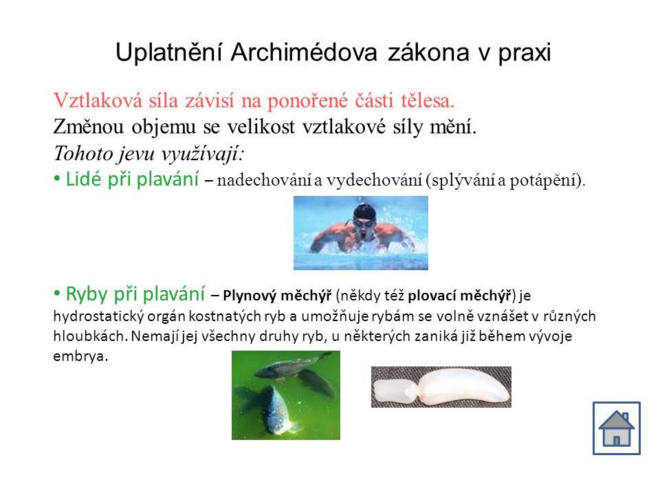 Uplatnění Archimédova zákona v praxi Vztlaková síla závisí na ponořené části tělesa.