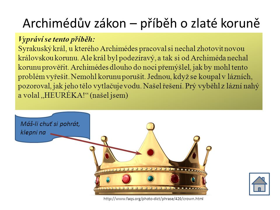 Archimédův zákon – příběh o zlaté koruně Vypráví se tento příběh: Syrakuský král, u kterého Archimédes pracoval si nechal zhotovit novou královskou ko