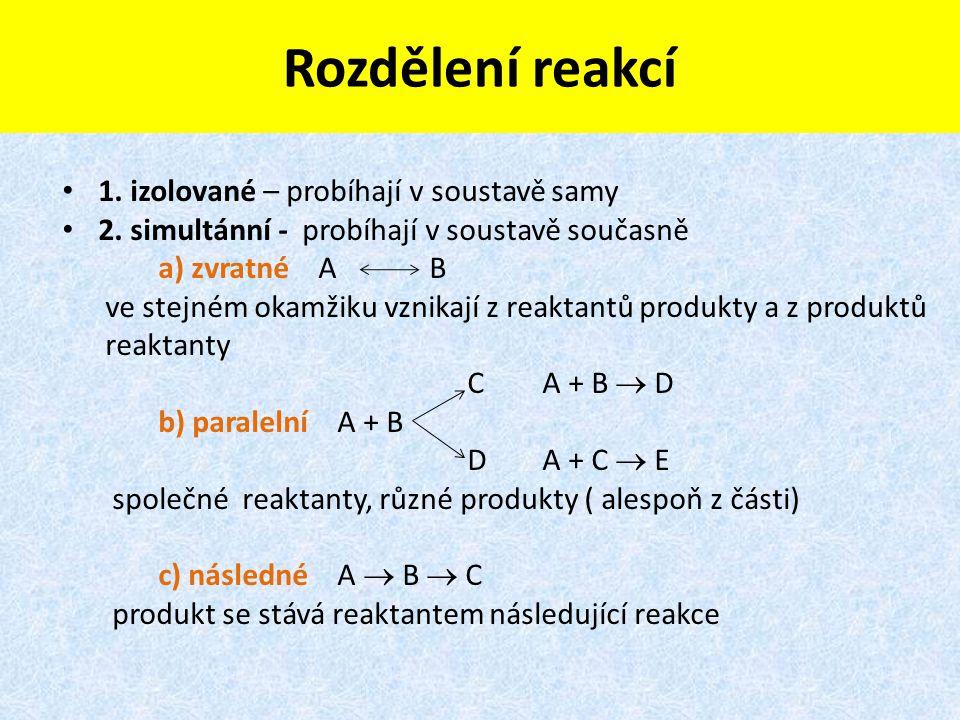 Rozdělení reakcí 1. izolované – probíhají v soustavě samy 2. simultánní - probíhají v soustavě současně a) zvratné A B ve stejném okamžiku vznikají z