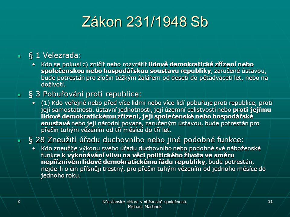 Zákon 231/1948 Sb § 1 Velezrada: § 1 Velezrada: Kdo se pokusí c) zničit nebo rozvrátit lidově demokratické zřízení nebo společenskou nebo hospodářskou soustavu republiky, zaručené ústavou, bude potrestán pro zločin těžkým žalářem od deseti do pětadvaceti let, nebo na doživotí.Kdo se pokusí c) zničit nebo rozvrátit lidově demokratické zřízení nebo společenskou nebo hospodářskou soustavu republiky, zaručené ústavou, bude potrestán pro zločin těžkým žalářem od deseti do pětadvaceti let, nebo na doživotí.