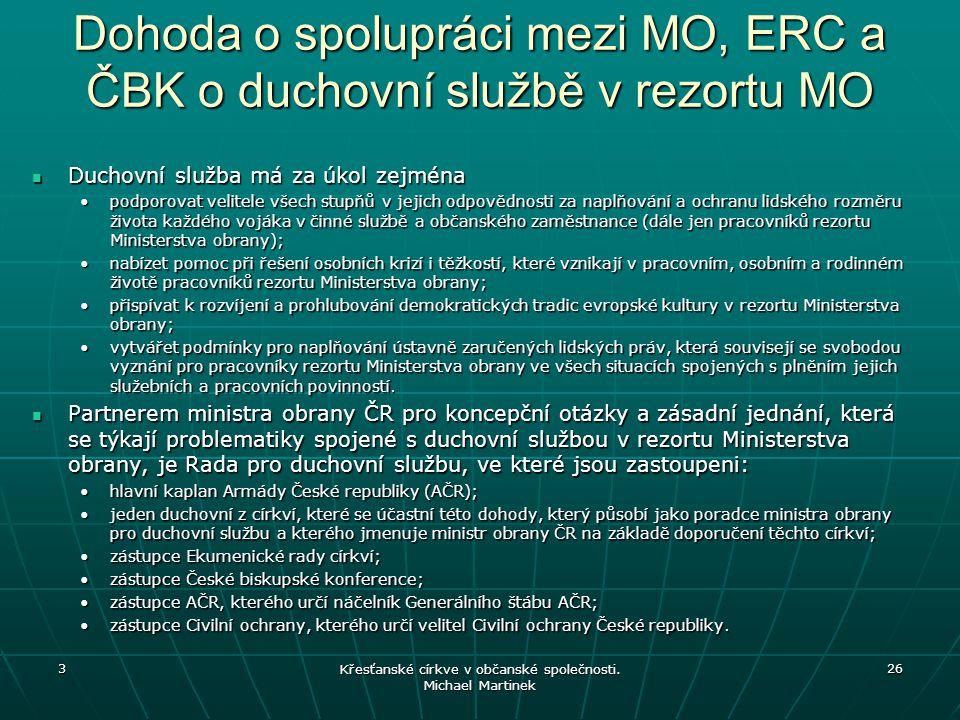Dohoda o spolupráci mezi MO, ERC a ČBK o duchovní službě v rezortu MO Duchovní služba má za úkol zejména Duchovní služba má za úkol zejména podporovat